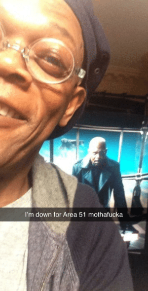 Yeah, Dank Memes, and Area 51: I'm down for Area 51 mothafucka Oh yeah