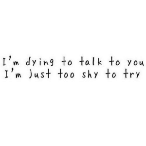 https://iglovequotes.net/: I'm dying to talk to you  I'm just too shy to try https://iglovequotes.net/