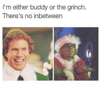 The Grinch, Memes, and Tbh: I'm either buddy or the grinch.  There's no inbetween Tbh professorschristmasspam ~Erin