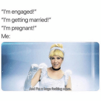 "Funny, Memes, and Pregnant: ""I'm engaged!""  ""I'm getting married!""  ""I'm pregnant!""  Me:  et  Amd umia huge Turcking mess SarcasmOnly"