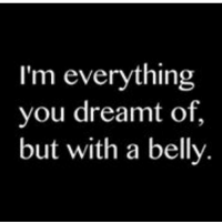 Lol, Memes, and Quotes: I'm everything  you dreamt of,  but with a belly @thegirlwhogotit lol belly tummy stomach tagfriends quotes @thegirlwhogotit @thegirlwhogotit 💓👣💓💓