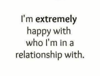 Memes, Happy, and In a Relationship: I'm extremely  happy with  who I'm in a  relationship with.