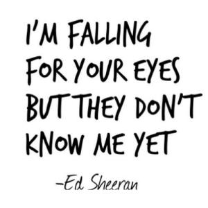 https://iglovequotes.net/: I'M FALLING  FOR YOUR EYES  BUTTHEY DON'T  KNOW ME YET  -Ed Sheeran https://iglovequotes.net/