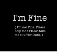 ~wız~: I'm Fine  I'm not Fine. Please  help me Please take  me out from here. ~wız~
