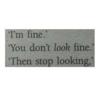 Looking, You, and Fine: Im fine  You don't look fine.  Then stop looking