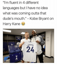 "Kobe Bryant, Memes, and Kobe: ""I'm fluent in 4 different  languages but I have no idea  what was coming outta that  dude's mouth."" - Kobe Bryant on  Harry Kane  BRYAN  24"