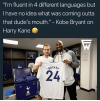 "Kobe Bryant, Memes, and Kobe: ""I'm fluent in 4 different languages but  I have no idea what was coming outta  that dude's mouth."" - Kobe Bryant on  Harry Kane  2  BRYAN  24 Kobe Bryant on Harry Kane 😂😂"