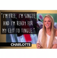 Why did this show end 😂😂😂: I'M FREE, I'M SINGLE  AND IM READY FOR  MY CLIT TO TINGLE  CHARLOTTE Why did this show end 😂😂😂