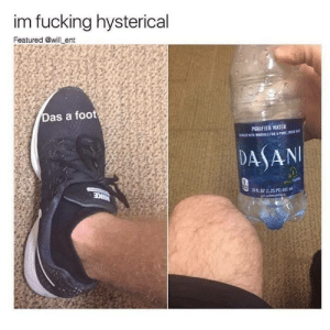 Dank, Fucking, and Memes: im fucking hysterical  Featured @will ent  as a foot  PURIFIED WATER  R02 (125 P 591 Das a gudmeem. by ByeByeFlutterPie FOLLOW HERE 4 MORE MEMES.