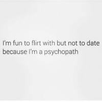 😈🔪 Follow my love @thesassbible @thesassbible @thesassbible @thesassbible: I'm fun to flirt with but not to date  because I'm a psychopath 😈🔪 Follow my love @thesassbible @thesassbible @thesassbible @thesassbible
