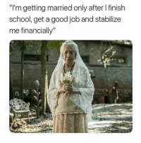 "About right @meme.w0rld 😂: ""I'm getting married only after I finish  school, get a good job and stabilize  me financially"" About right @meme.w0rld 😂"