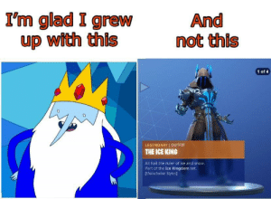 Ice King: I'm glad I grew  up with this  And  not this  1 of 4  0  LEGENDARY OUTFIT  THE ICE KING  All hail the ruler of ice and snow  Part of the Ice Kingdom set.  [Unlockable Styles] Ice King