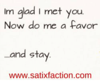 https://t.co/wtpG7uyrDB: Im glad I met you.  Now do me a favor  and stay  www.satixfaction.com https://t.co/wtpG7uyrDB