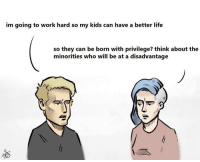 "Dank, Facebook, and Friends: im goin  g to work hard so my kids can have a better life  so they can be born with privilege? t  hink about the  minorities w  ho will be at a disadvantage  ""L  +)仲 ?  くmw\ (F) Earlier this week the admin from Disdain for Plebs made this comic and it went viral. Shortly after, Facebook put the page on restrictions and it can no longer post videos, links, and images.  Over the last few weeks, Facebook has targeted other conservative and libertarian pages. (Being Libertarian, Occupy Democrats Logic, and God Emperor Trump) Please be aware that Facebook is not friendly towards right-wing pages."
