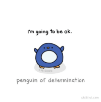 Memes, 🤖, and Determinant: I'm going to be ok.  CH BIRD  Penguin of determination  chibird.com Have this chubby penguin of determination to inspire you! cute penguin motivation inspiration determination animation gif chibird art
