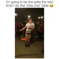 """Memes, Time, and Tag Someone: I'm going to be this extra the next  time I do the """"cha cha"""" slide  1) Tag someone who gives a little extra 👇😂 @_deeznuts4prez"""