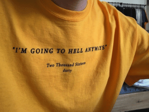 Sixteen: I'M GOING TO HELL ANYWAYS  Two Thousand Sixteen  durty