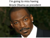 goodbye brokc oklahoma: I'm going to miss having  Brock Obama as president goodbye brokc oklahoma