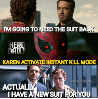 """Memes, Good, and Marvel: IM GOING TO NEED THE SUIT BA  HERD  DAILY  KAREN ACTVATE INSTANT KILL MODE  ACTUALN  IHAYE ANEWORYOU Tony went from """"I was wrong about you."""" To """"I always knew you were a good kid."""" I wonder if the instant kill mode had anything to do with that 🤣 spiderman spidermanhomecoming killmode marvel marvelcomics marvelcinematicuniverse mcu peterparker tomholland tonystark robertdowneyjr ironman"""