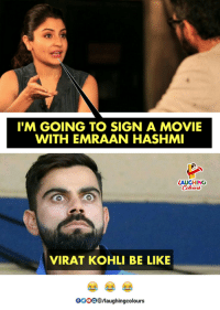 Be Like, Movie, and Indianpeoplefacebook: I'M GOING TO SIGN A MOVIE  WITH EMRAAN HASHMI  AUGHING  VIRAT KOHLI BE LIKE  0000@rlaughingcolours