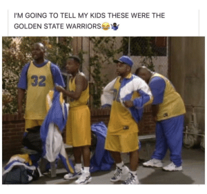 Golden State Warriors, Golden State, and Kids: I'M GOING TO TELL MY KIDS THESE WERE THE  GOLDEN STATE WARRIORS  32 Probably tru rn