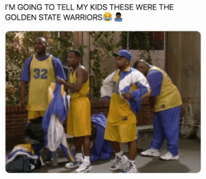 Golden State Warriors, Memes, and Golden State: I'M GOING TO TELL MY KIDS THESE WERE THE  GOLDEN STATE WARRIORS  32 The Warriors fell off hard. https://t.co/Z8ST7iyzbV