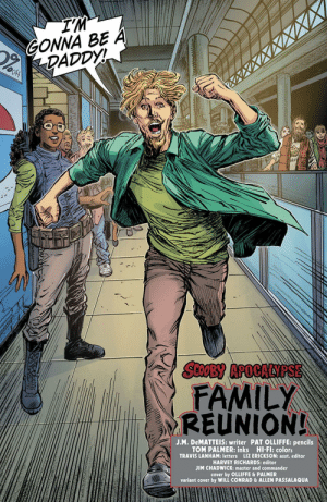 Yes, That is Shaggy: IM  GONNA BE A  DADDY  SOOBY APOCALIPSE  FAMILY  REUNION!  J.M. DeMATTEIS: writer PAT OLLIFFE: pencils  TOM PALMER: inks HI-FI: colors  TRAVIS LANHAM: letters LIZ ERICKSON: asst. editor  HARVEY RICHARDS: editor  JIM CHADWICK: master and commander  cover by OLLIFFE &PALMER  variant cover by WILL CONRAD & ALLEN PASSALAQUA Yes, That is Shaggy
