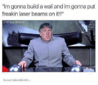 """Dr. Evil , Memes, and 🤖: """"Im gonna build a wall and Im gonna put  freakin laser beams on it!!""""  Shitheadsteve  Source tnebestottumbi Haha who read this in Dr. Evils voice?"""