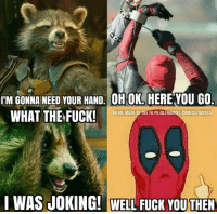Marvel Comics, Meme, and Memes: I'M GONNA NEED YOUR HAND. OH OK.HERE YOU GO  WHAT THE FUCK!  MEME MADE BY THE FB PG DC/MARVEL-COMICS/MOVIES  I WAS JOKING! WELL FUCK YOUTHEN