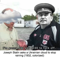 Stop Raining: I'm gonna pay you $100 to fuck off  Joseph Stalin asks a Ukrainian cloud to stop  raining (1932, colorized)