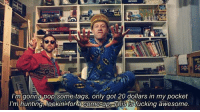I'm gonna pop some tags, only got 20 dollars in my pocket  I'm hunting lookin forta come-up This fucking awesome. [c] Macklemore - Thrift Shop (feat. Wanz)