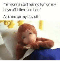 """Too Short, Fun, and Day: """"I'm gonna start having fun on my  days off. Lifes too short""""  Also me on my day off oops 🙄😂"""