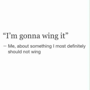 Definitely, Tumblr, and Blog: I'm gonna wing it  Me, about something I most definitely  should not wing studentlifeproblems:  If you are a student Follow @studentlifeproblems