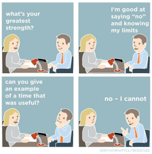 """meirl by Gulraizking MORE MEMES: I'm good at  saying """"no""""  and knowing  my limits  what's your  greatest  strength?  can you give  an example  of a time that  no-I cannot  was useful?  @NATHANWPYLE/BUZZFEED meirl by Gulraizking MORE MEMES"""