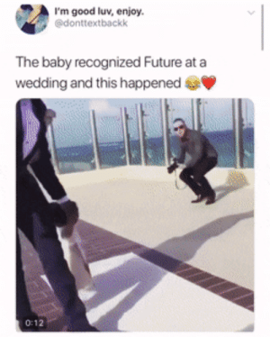Future, Fuck, and Good: I'm good luv, enjoy.  @donttextbackk  The baby recognized Future at a  wedding and this happened  0:12 Baby: fuck up some commas!