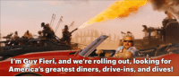 Guy Fieri: I'm Guy Fieri, and we're rolling out, looking for  America's greatest diners, drive-ins, and dives!