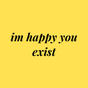Happy, Im Happy, and You: im happy you  erist