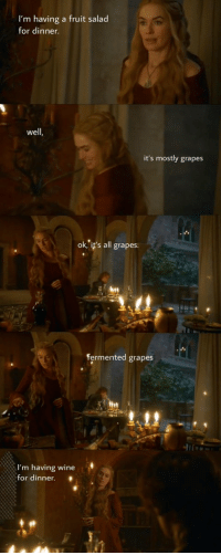 "Memes, Wine, and 🤖: I'm having a fruit salad  for dinner.  well,  it's mostly grapes  ok,""ip's all grapes.  fermented grapes  t4  I'm having wine  for dinner. Typical Cersei dinner! https://t.co/bgRYhfLhxs"