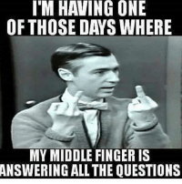 I'M HAVING ONE  OF THOSE DAYS WHERE  MY MIDDLE FINGER IS  ANSWERING ALLTHE QUESTIONS And now u kno😂😂😣😩