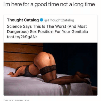 Destroy my body yolo: I'm here for a good time not a long time  Thought Catalog  @ThoughtCatalog  Science Says This Is The Worst (And Most  Dangerous) Sex Position For Your Genitalia  tcat.tc/2k9gANr Destroy my body yolo