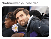"Be Like, Nfl, and Joe Flacco: ""I'm here when you need me."" Joe Flacco be like..."