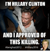 #neverForget: IM HILLARY CLINTON  AND I APPROVED OF  THIS KILLING  #benghazi 2012  #Hillary 2016 #neverForget