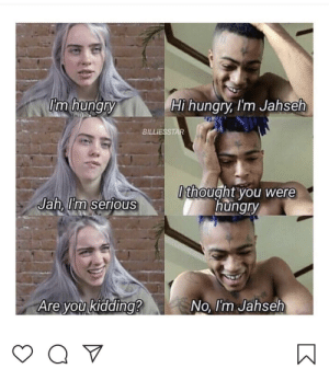 Thank you instagram: im hungry  Hl hungry, I'm Jahseh  BILLIESST  thought you were  hungry  Jah, Tm serlous  Are you kidding?  No I'm Jahseh Thank you instagram