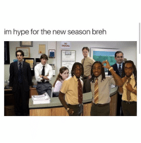 Funny,  Hyped, and Breh: im hype for the new season breh  NO Lmao