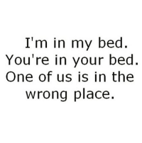 Tag someone ☺️❤️: I'm in my bed  You're in your bed  One of us is in the  wrong place Tag someone ☺️❤️