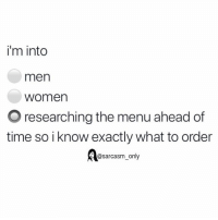 Funny, Memes, and Twitter: i'm into  men  women  O researching the menu ahead of  time so i know exactly what to order  @sarcasm only (via twitter-boujeeslut)