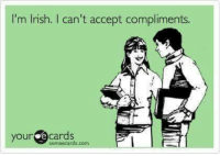 Some Ecard: I'm Irish. can't accept compliments.  your e some ecards com