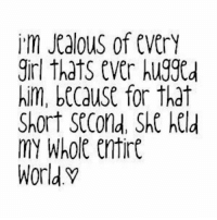 https://t.co/UhVMyAJcd3: i'm Jealous of every  girl thats ever hugged  him, because for that  Short Second She held  MY Whole entire  World. https://t.co/UhVMyAJcd3