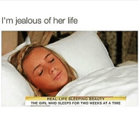 Funny, Jealous, and Life: I'm jealous of her life  REAL-LIFE SLEEPİNGBEAUTY_  THE GIRL WHO SLEEPS FOR TWO WEEKS AT A TIME SarcasmOnly