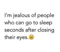 Go to Sleep, Jealous, and Memes: I'm jealous of people  who can go to sleep  seconds after closing  their eyes.
